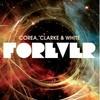 Forever / Corea, Clarke & White